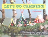 Let's Go Camping! From Cabins To Caravans, Crochet Your Own Camping Scenes - Bruning, Kate - ISBN: 9780857833198