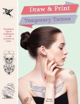 Draw It, Print It, Ink It: Templates, Tips & Techniques For Temporary Tattoos - Baldwin, Pepper - ISBN: 9781784721534