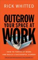 Outgrow Your Space At Work - Whitted, Rick - ISBN: 9780800726676