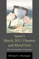 Japan's March 2011 Disaster And Moral Grit - Brannigan, Michael C. - ISBN: 9780739196687