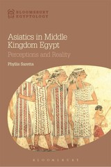 Asiatics In Middle Kingdom Egypt - Saretta, Phyllis (education Staff Lecturer/researcher, Metropolitan Museum Of Art, New York, Usa) - ISBN: 9781474226233
