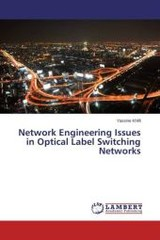 Network Engineering Issues In Optical Label Switching Networks - Khlifi Yassine - ISBN: 9783659796050