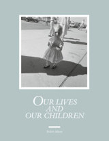 Robert Adams: Our Lives And Our Children - Adams, Robert - ISBN: 9783958290976