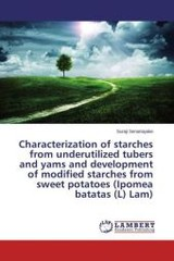 Characterization Of Starches From Underutilized Tubers And Yams And Development Of Modified Starches From Sweet Potatoes (ipomea Batatas (l) Lam) - Senanayake Suraji - ISBN: 9783659790362