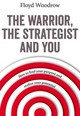 Warrior, The Strategist And You - Woodrow, Floyd - ISBN: 9781783962730