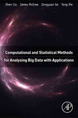 Computational and Statistical Methods for Analysing Big Data with Applications - Liu, Shen; Mcgree, James; Ge, Zongyuan; Xie, Yang - ISBN: 9780081006511