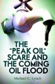 """peak Oil"" Scare And The Coming Oil Flood - Lynch, Michael C. - ISBN: 9781440831867"