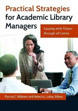 Practical Strategies For Academic Library Managers - Wilkinson, Frances C./ Lubas, Rebecca L./ Sullivan, Maureen (FRW) - ISBN: 9781610698894