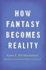 How Fantasy Becomes Reality - Dill-shackleford, Karen E. (director Of The Media Psychology Doctoral Program, Director Of The Media Psychology Doctoral Program, Fielding Graduate University) - ISBN: 9780190239299