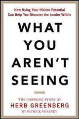 What You Aren't Seeing: How Using Your Hidden Potential Can Help You Discover The Leader Within, The Inspiring Story Of Herb Greenberg - Sweeney, Patrick; Greenberg, Herb - ISBN: 9780071849753