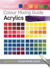 Colour Mixing Guide: Acrylics - Collins, Julie - ISBN: 9781782210559