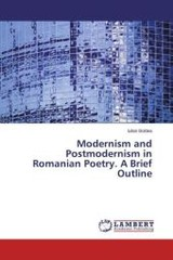 Modernism And Postmodernism In Romanian Poetry. A Brief Outline - Boldea Iulian - ISBN: 9783659717697
