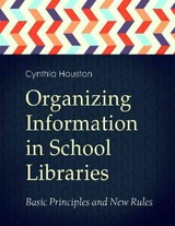 Organizing Information In School Libraries - Houston, Cynthia - ISBN: 9781440836862