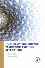 Local Fractional Integral Transforms And Their Applications - Srivastava, H. M. (university Of Victoria, Victoria, British Columbia, Canada<br>university Of Victoria, Bc, Canada); Baleanu, Dumitru (department Of Mathematics And Computer Sciences, Faculty Of Arts And Sciences, Cankaya University, Turkey); Yang, Xiao-jun (china University Of Mining And Technology, People's Republic Of China) - ISBN: 9780128040027