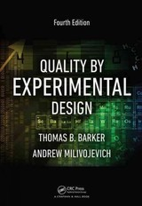 Quality By Experimental Design - Milivojevich, Andrew (knowledge Management Group, Mississauga, Ontario, Canada); Barker, Thomas B. (professor Emeritus, Rochester Institute Of Technology, New York, Usa) - ISBN: 9781482249668