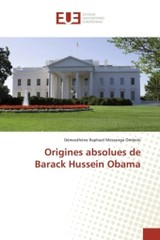 Origines Absolues De Barack Hussein Obama - Messanga Ombolo Demosthene Raphael - ISBN: 9783841676689