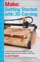 Getting Started With 3D Carving - Kaplan, Zach - ISBN: 9781680450996