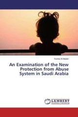 Examination Of The New Protection From Abuse System In Saudi Arabia - Al-madah Randa - ISBN: 9783659746956