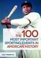 100 Most Important Sporting Events In American History - Freedman, Lew - ISBN: 9781440835742
