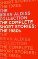 Complete Short Stories: The 1980s (part 1) - Aldiss, Brian - ISBN: 9780007482733