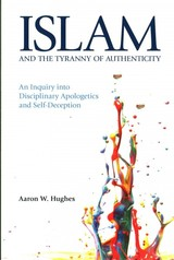 Islam And The Tyranny Of Authenticity - Hughes, Aaron W. - ISBN: 9781781792179