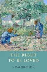 Right To Be Loved - Liao, S. Matthew (director Of The Bioethics Program, Associate Professor In The Center For Bioethics, And Affiliated Professor In The Department Of Philosophy, Director Of The Bioethics Program, Associate Professor In The Center For Bioethics, And Affilia - ISBN: 9780190234836