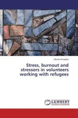 Stress, Burnout And Stressors In Volunteers Working With Refugees - Ismayilov Elturan - ISBN: 9783659747984