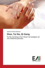Shen, Tui Na, Qi Gong - Messina Salvatore Alessio - ISBN: 9783639659542