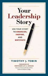 Your Leadership Story: Use Your Story To Energize, Inspire, And Motivate - Tobin, Timothy J. - ISBN: 9781626562943