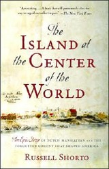 The Island At The Center Of The World : The Epic Story Of Dutch Manhattan And The Forgotten Colony That Shaped America - Shorto, Russell - ISBN: 9781400078677