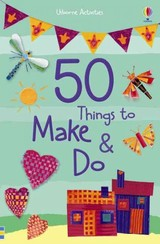 50 Things To Make & Do - Watt, Fiona/ Gilpin, Rebecca/ Pratt, Leonie/ Milbourne, Anna/ Brocklehurst, Ruth - ISBN: 9781409582946