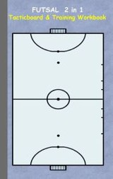 Futsal 2 In 1 Tacticboard And Training Workbook - Taane, Theo von - ISBN: 9783734749834