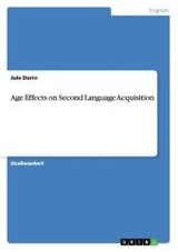 Age Effects On Second Language Acquisition - Dorin, Jule - ISBN: 9783668090132