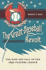 Great Baseball Revolt - Ross, Robert B. - ISBN: 9780803249417