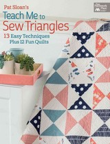 Pat Sloan's Teach Me To Sew Triangles - Sloan, Pat - ISBN: 9781604687057