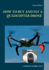How To Buy And Fly A Quadcopter Drone - Büchi, Roland - ISBN: 9783738658569