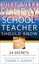 What Every Sunday School Teacher Should Know - Towns, Elmer L. - ISBN: 9780764216084