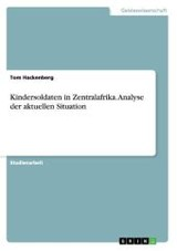 Kindersoldaten In Zentralafrika. Analyse Der Aktuellen Situation - Hackenberg, Tom - ISBN: 9783668096592