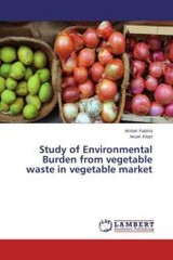Study Of Environmental Burden From Vegetable Waste In Vegetable Market - Khan Anum; Fatima Amber - ISBN: 9783659804748