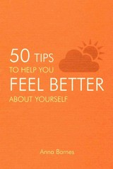 50 Tips To Help You Feel Better About Yourself - Barnes, Anna - ISBN: 9781849535793