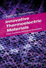 Innovative Thermoelectric Materials: Polymer, Nanostructure And Composite Thermoelectrics - Katz, Howard E. (EDT)/ Poehler, Theodore O. (EDT) - ISBN: 9781783266050
