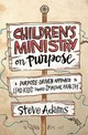 Children's Ministry On Purpose - Adams, Steven J. - ISBN: 9780310523017