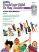 Alfred's Teach Your Child To Play Ukulele - Gunod, Nathaniel/ Harnsberger, Link/ Manus, Ron - ISBN: 9781470618834