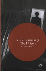 Fascination Of Film Violence - Bacon, Henry - ISBN: 9781137476432