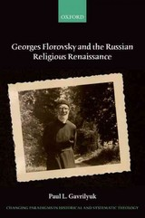 Georges Florovsky And The Russian Religious Renaissance - Gavrilyuk, Paul L. (aquinas Chair In Theology And Philosophy, Aquinas Chair In Theology And Philosophy, University Of St Thomas, St Paul, Minnesota) - ISBN: 9780198745372
