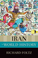 Iran In World History - Director, Centre For Iranian Studies, Concordia University); Director, Centre For Iranian Studies, Professor Of Religion; Foltz, Richard (professor Of Religion - ISBN: 9780199335497