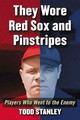 They Wore Red Sox And Pinstripes - Stanley, Todd - ISBN: 9780786497515