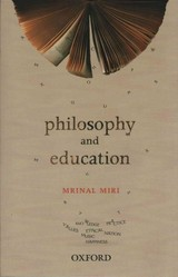 Philosophy And Education - Miri, Mrinal (member Of Parliament, Rajya Sabha And Chairman, Indian Council Of Philosophical Research, New Delhi) - ISBN: 9780199452767