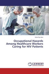 Occupational Hazards Among Healthcare Workers Caring For Hiv Patients - Assi Victor Eyo - ISBN: 9783659741203