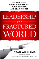 Leadership For A Fractured World: How To Cross Boundaries, Build Bridges, And Lead Change - Williams, Dean - ISBN: 9781626562653